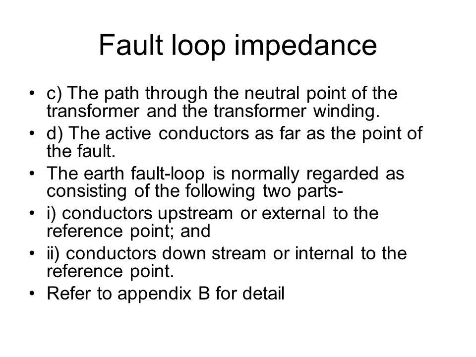 Fault loop impedance c) The path through the neutral point of the transformer and the transformer winding.