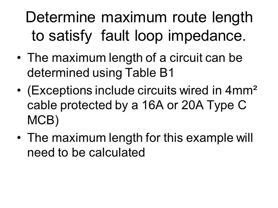 Determine maximum route length to satisfy fault loop impedance.