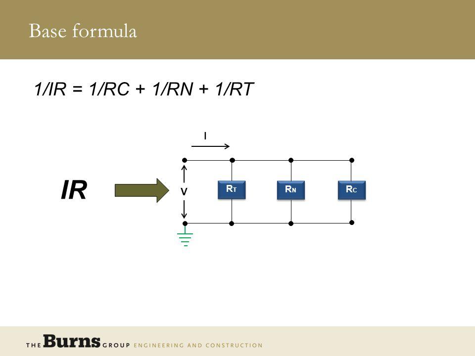 Base formula 1/IR = 1/RC + 1/RN + 1/RT RT RN RC I V IR