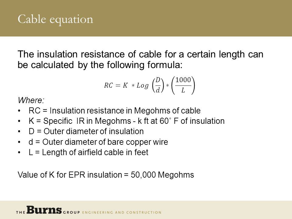 Cable equation The insulation resistance of cable for a certain length can be calculated by the following formula:
