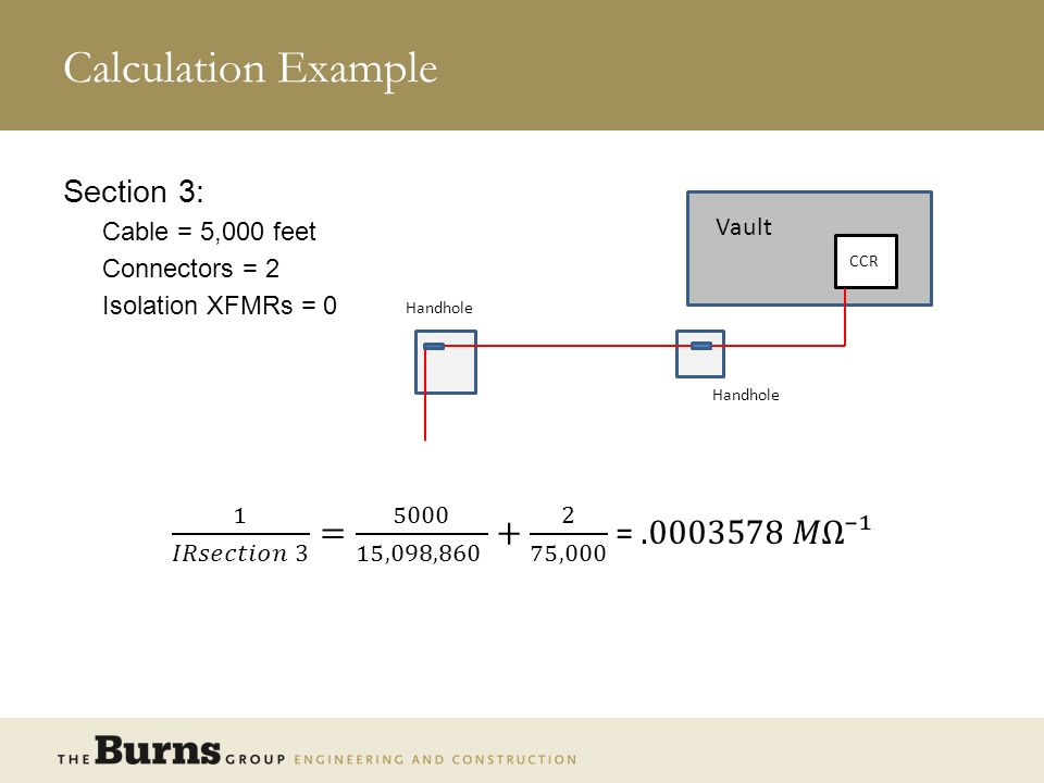 Calculation Example Section 3: Cable = 5,000 feet. Connectors = 2. Isolation XFMRs = 0. Vault. CCR.