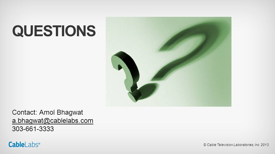 Questions Contact: Amol Bhagwat a.bhagwat@cablelabs.com 303-661-3333