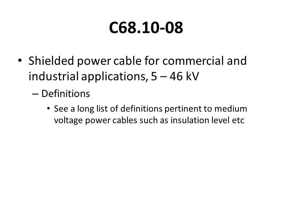 C68.10-08 Shielded power cable for commercial and industrial applications, 5 – 46 kV. Definitions.
