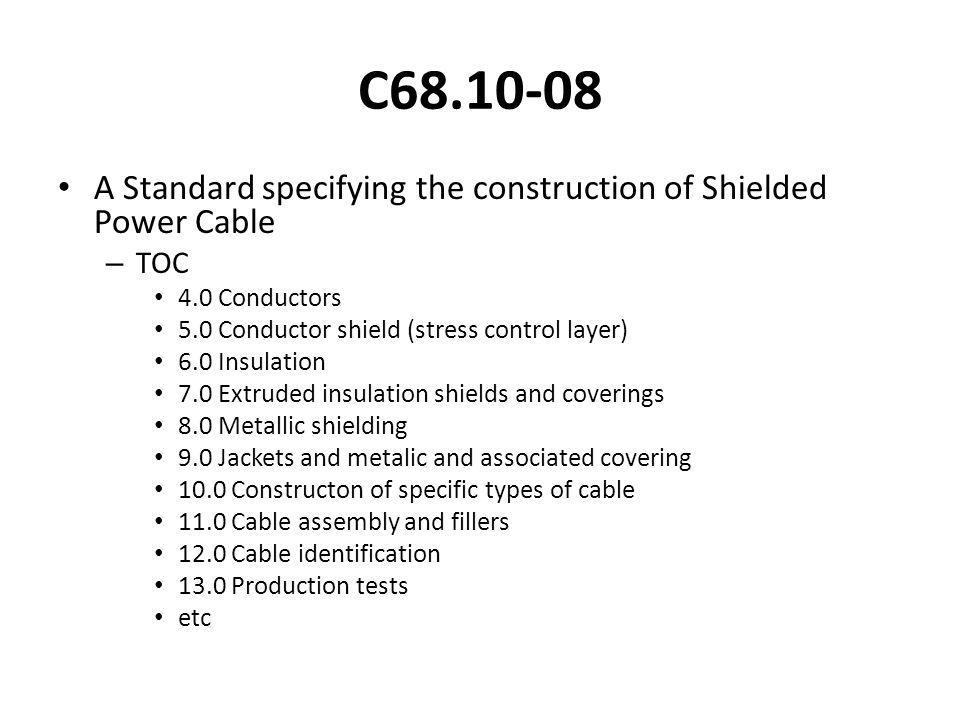 C68.10-08 A Standard specifying the construction of Shielded Power Cable. TOC. 4.0 Conductors. 5.0 Conductor shield (stress control layer)