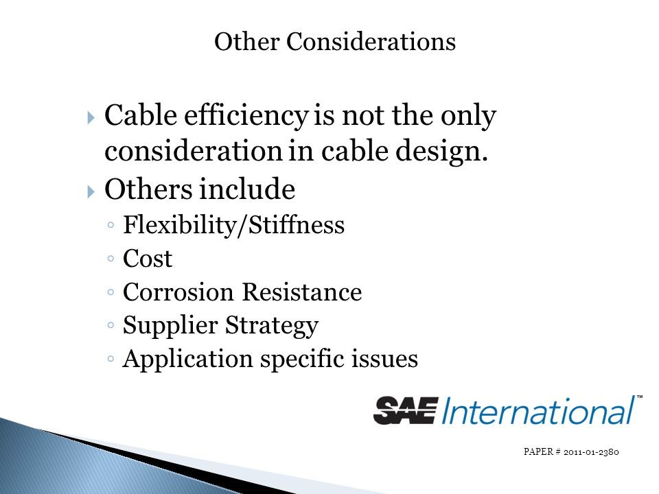 Cable efficiency is not the only consideration in cable design.