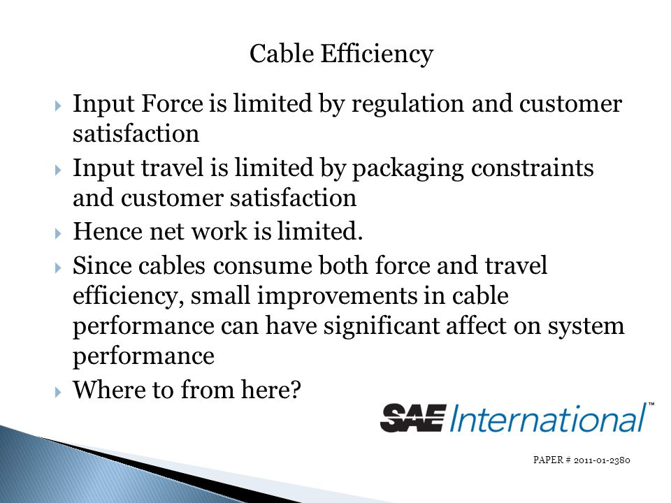 Cable Efficiency Input Force is limited by regulation and customer satisfaction.