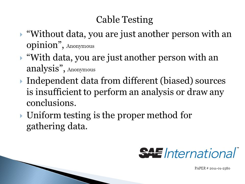 Cable Testing Without data, you are just another person with an opinion , Anonymous.