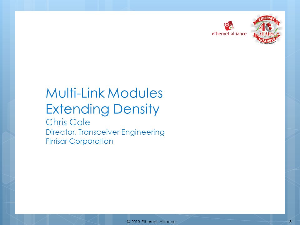 Multi-Link Modules Extending Density Chris Cole Director, Transceiver Engineering Finisar Corporation