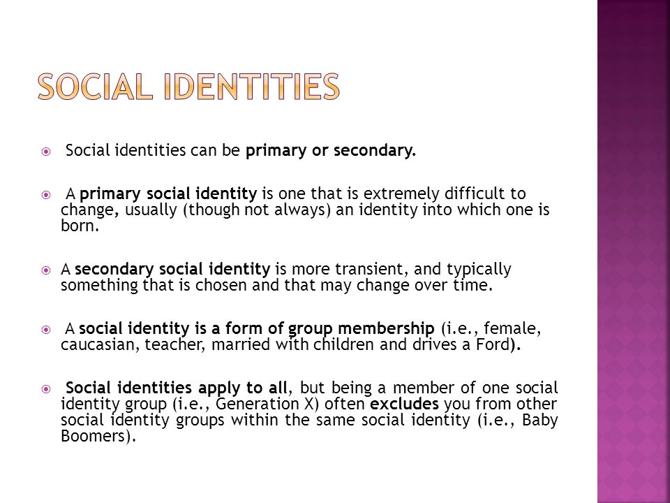 Social Identities Social identities can be primary or secondary.