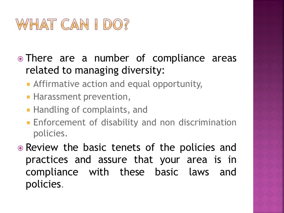 What can I do There are a number of compliance areas related to managing diversity: Affirmative action and equal opportunity,