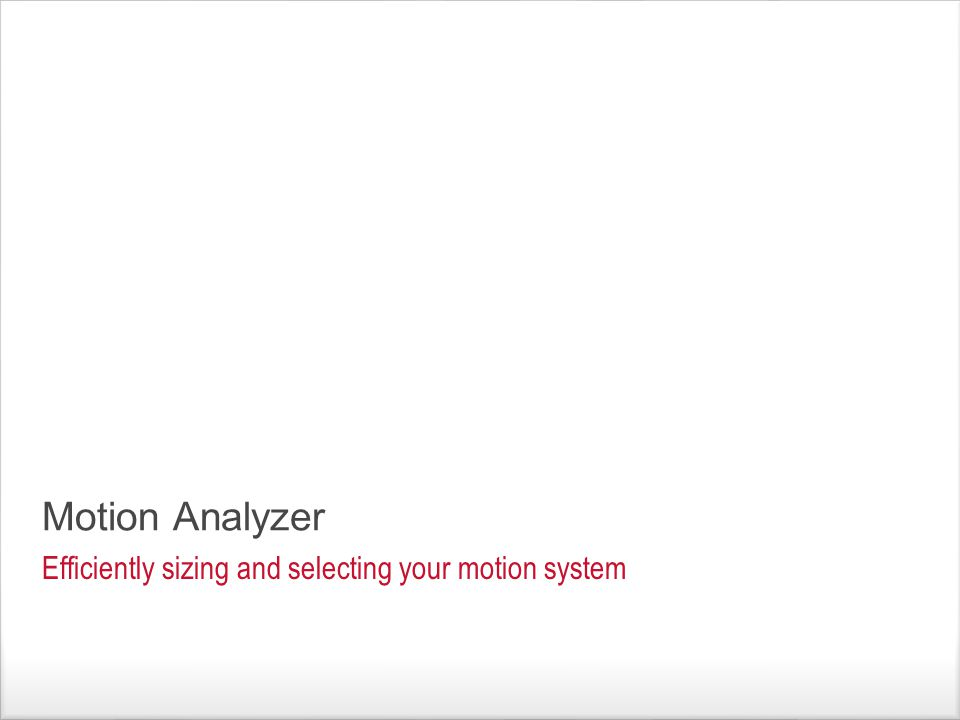 Motion Analyzer Efficiently sizing and selecting your motion system