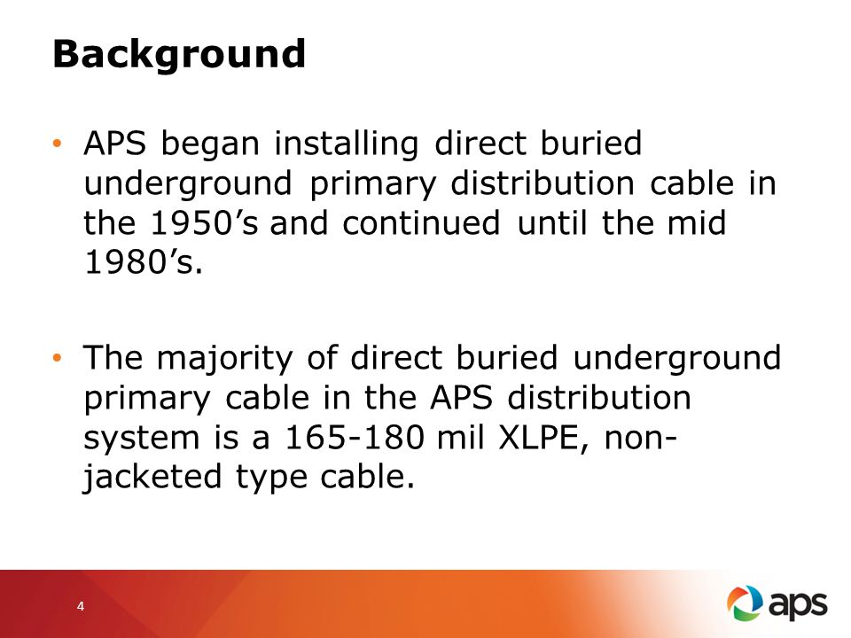 Background APS began installing direct buried underground primary distribution cable in the 1950's and continued until the mid 1980's.