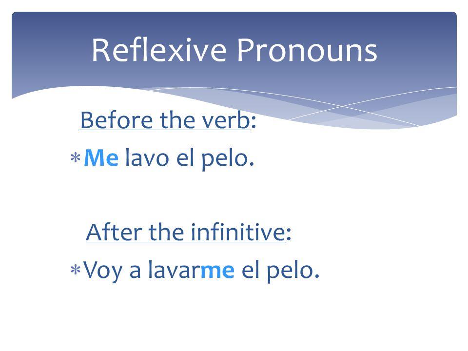 Reflexive Pronouns Me lavo el pelo. After the infinitive: