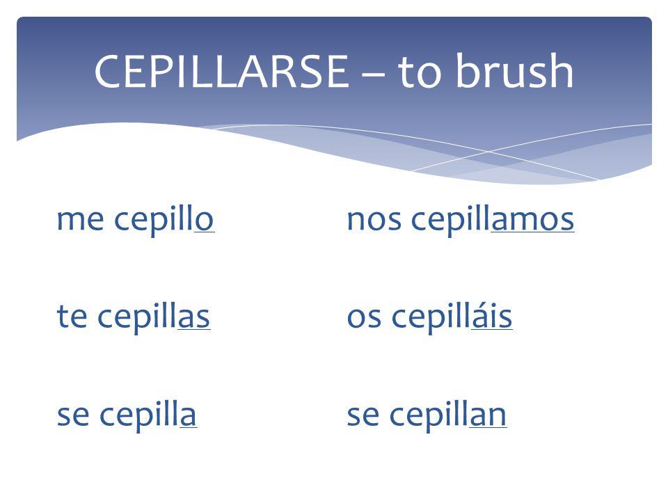 CEPILLARSE – to brush me cepillo te cepillas se cepilla