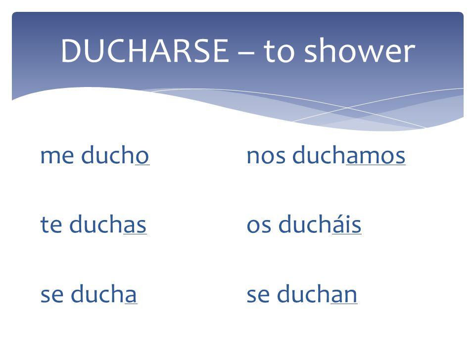 DUCHARSE – to shower me ducho te duchas se ducha