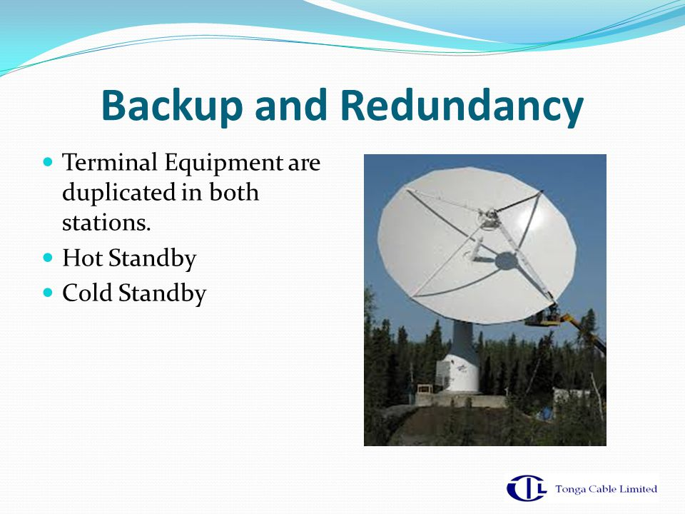 Backup and Redundancy Terminal Equipment are duplicated in both stations. Hot Standby Cold Standby