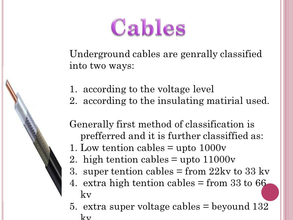Cables Underground cables are genrally classified into two ways: