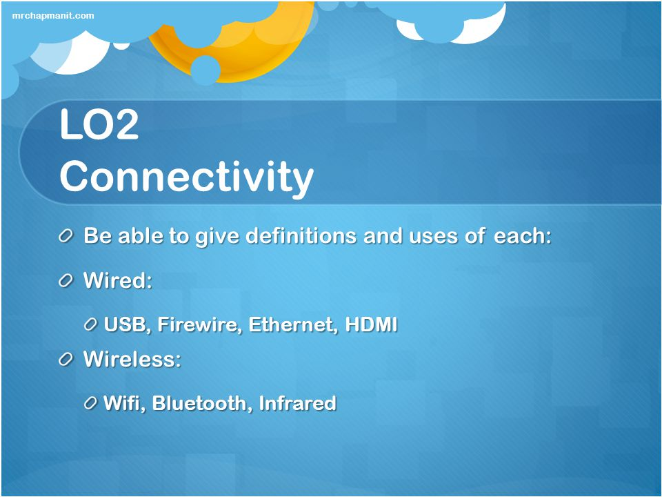 LO2 Connectivity Be able to give definitions and uses of each: Wired: