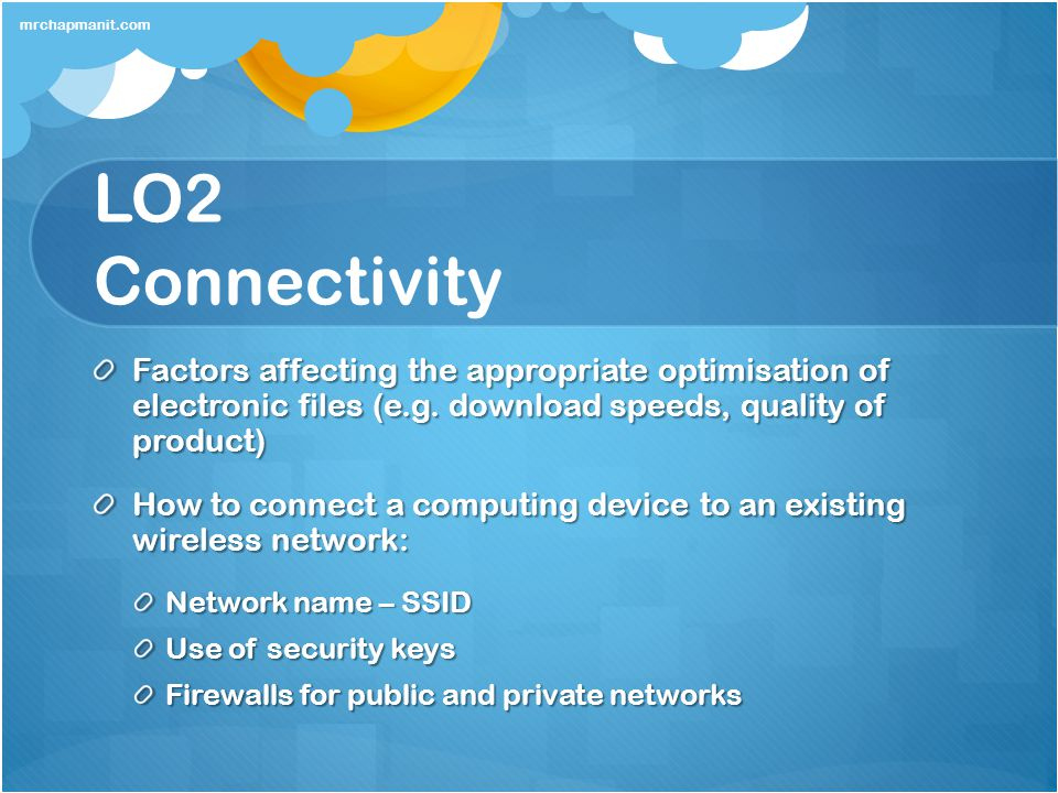 mrchapmanit.com LO2 Connectivity. Factors affecting the appropriate optimisation of electronic files (e.g. download speeds, quality of product)