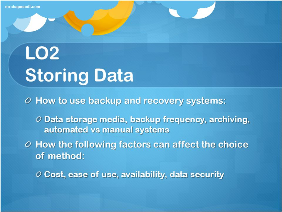 LO2 Storing Data How to use backup and recovery systems: