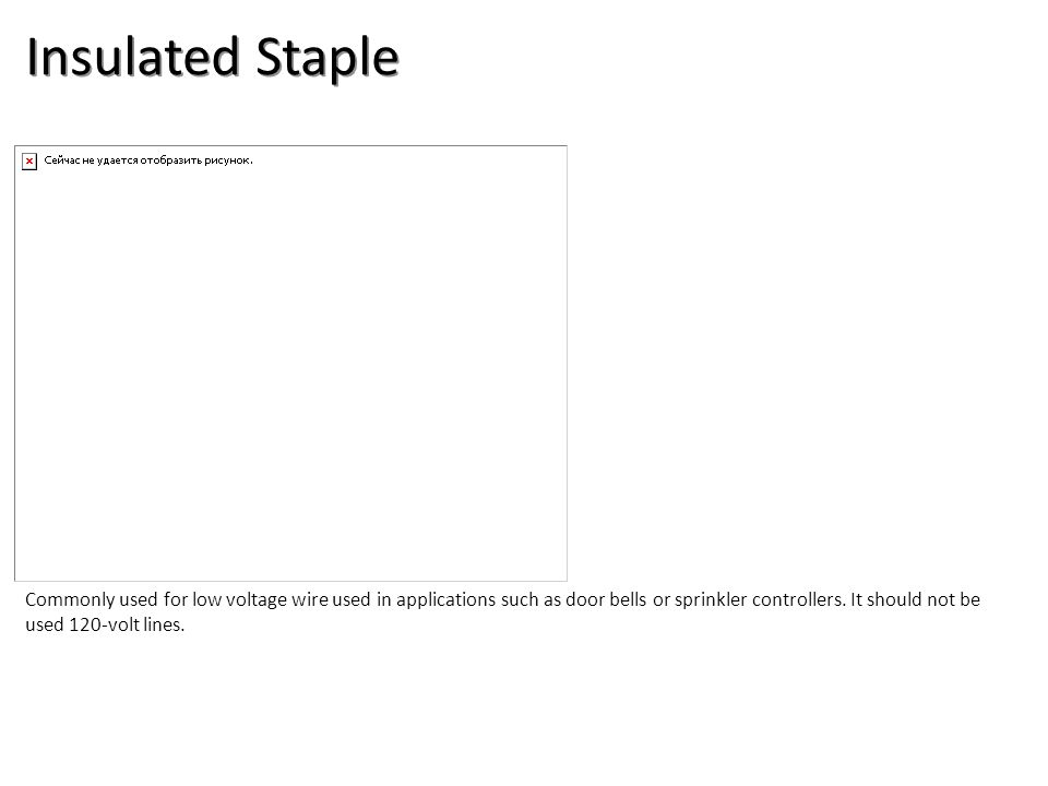 Insulated Staple Electrical-Electrical Supplies Image: InsulatedStaple.jpg Height: 252.4 Width: 320.