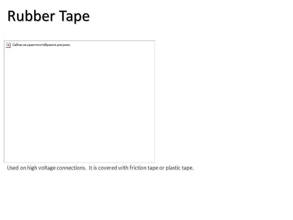 Rubber Tape Electrical-Electrical Supplies Image: RubberTape.jpg Height: 316.2 Width: 390.