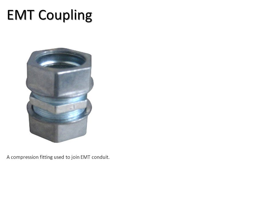 EMT Coupling A compression fitting used to join EMT conduit.