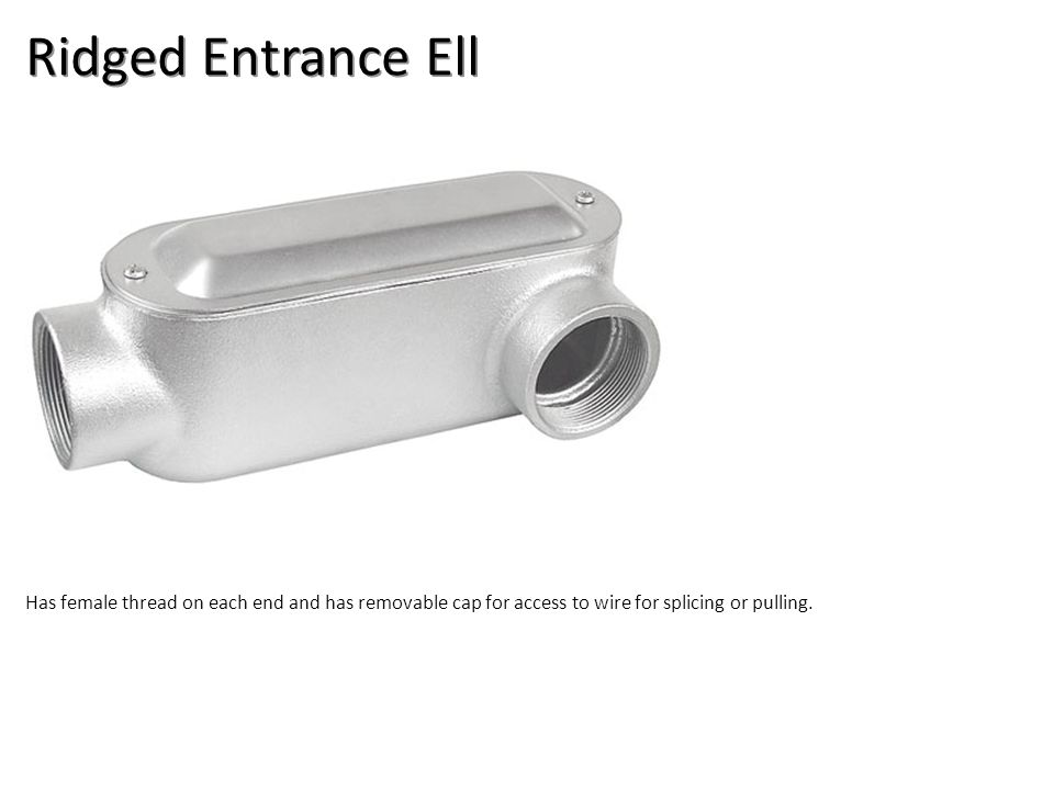 Ridged Entrance Ell Electrical-Rigid Conduit Image: RigidEntranceLB.jpg Height: 163.2 Width: 300.