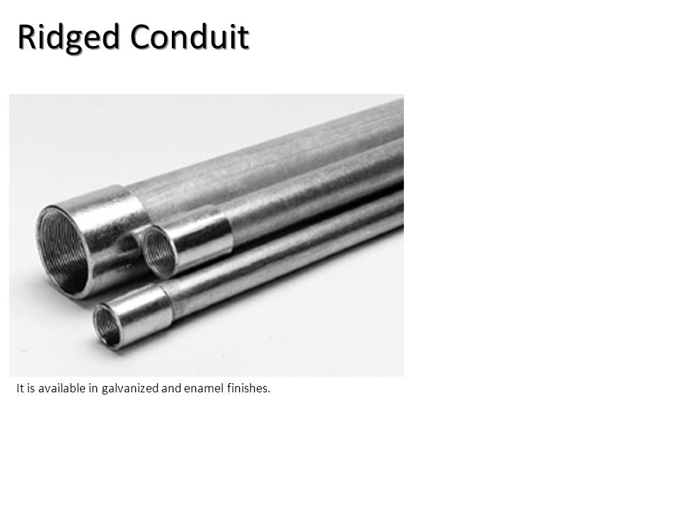 Ridged Conduit It is available in galvanized and enamel finishes.