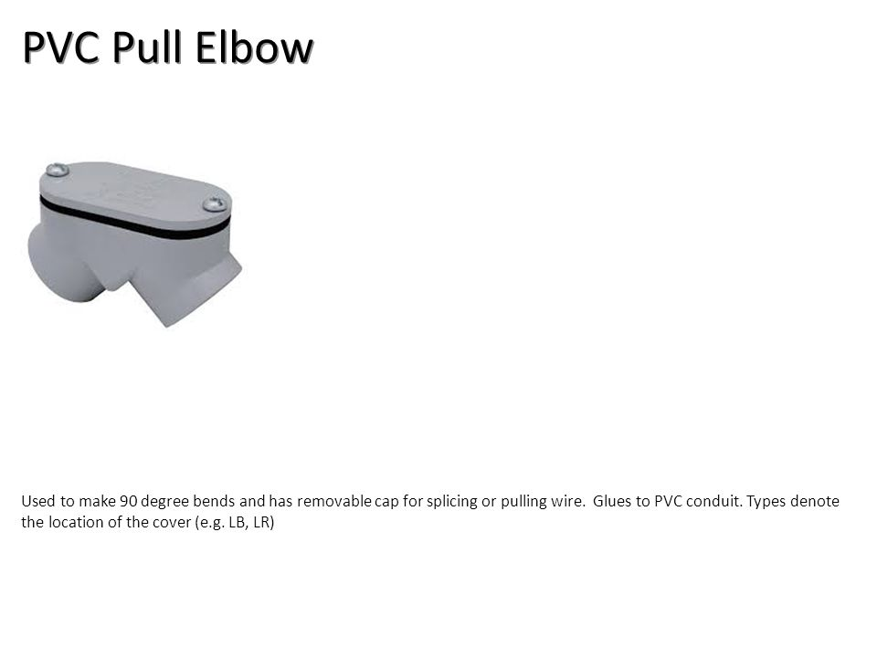 PVC Pull Elbow Electrical-PCV Conduit Image: PVCPullEll.jpg Height: 135 Width: 135.