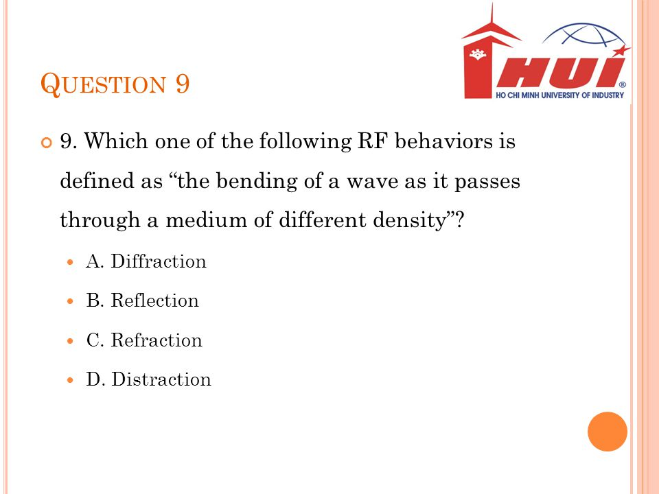 Question 9 9. Which one of the following RF behaviors is defined as the bending of a wave as it passes through a medium of different density