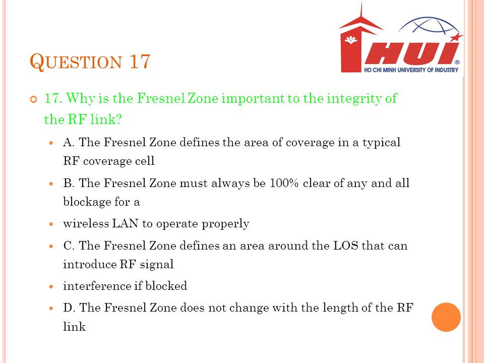 Question 17 17. Why is the Fresnel Zone important to the integrity of the RF link