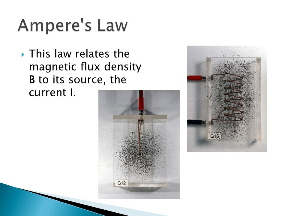 Ampere s Law This law relates the magnetic flux density B to its source, the current I.