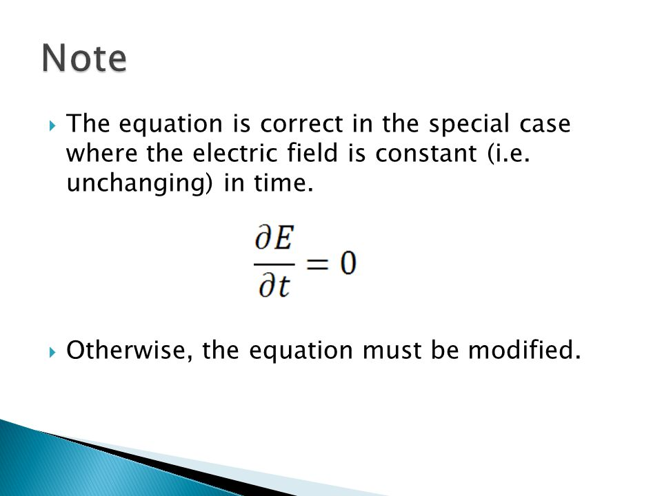 Note The equation is correct in the special case where the electric field is constant (i.e. unchanging) in time.