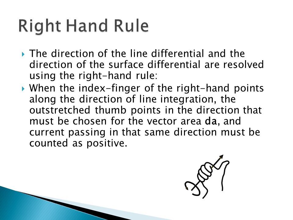 Right Hand Rule The direction of the line differential and the direction of the surface differential are resolved using the right-hand rule: