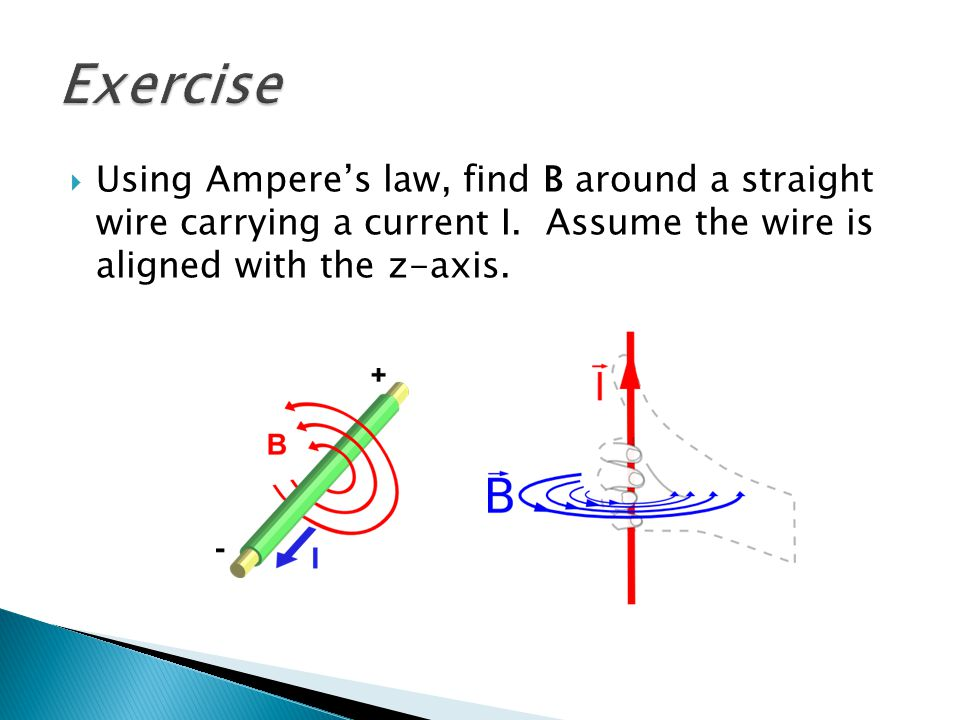 Exercise Using Ampere's law, find B around a straight wire carrying a current I.