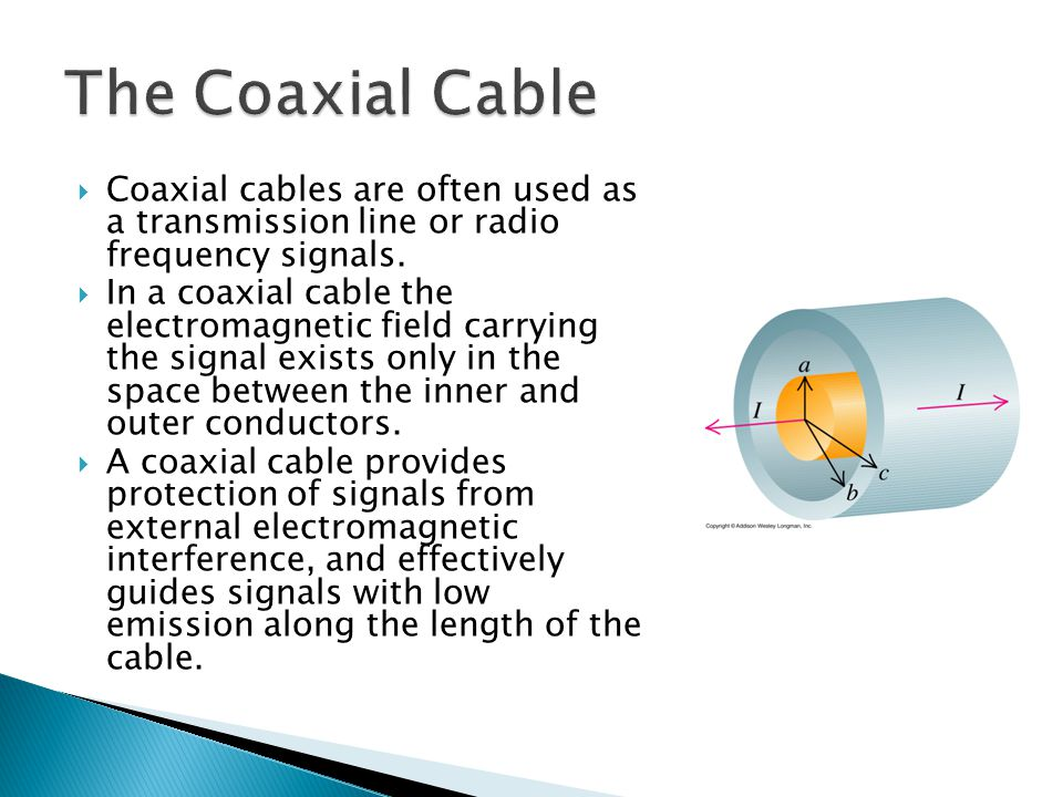 The Coaxial Cable Coaxial cables are often used as a transmission line or radio frequency signals.