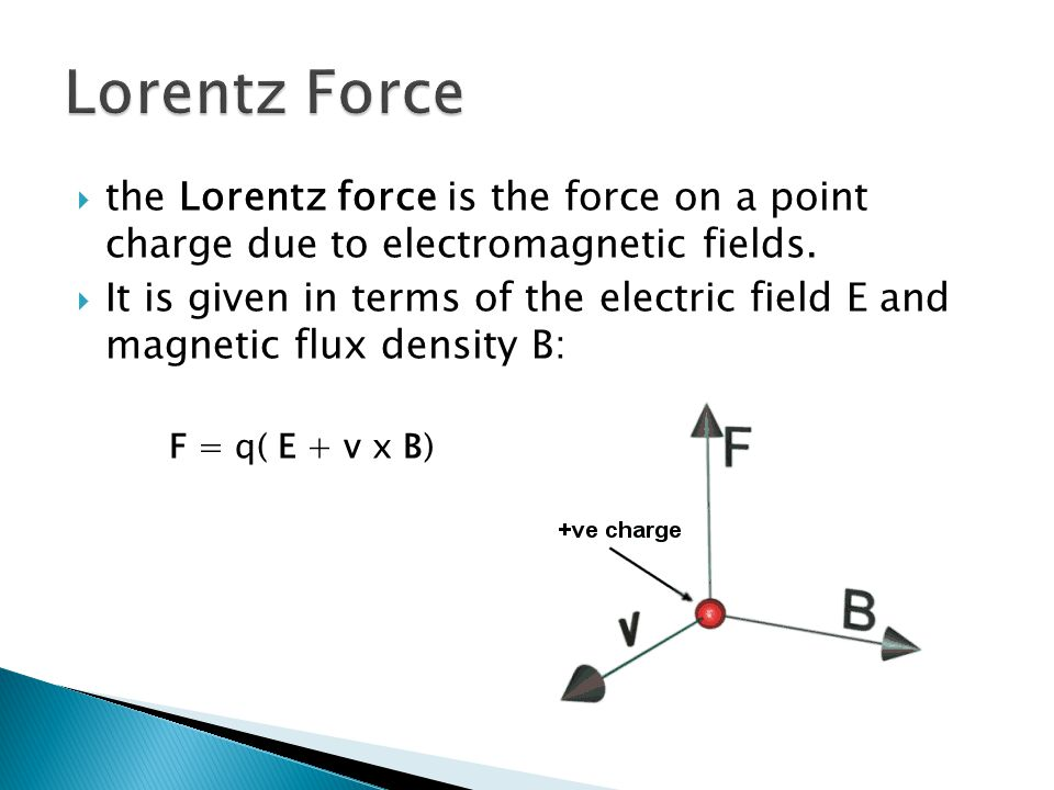 Lorentz Force the Lorentz force is the force on a point charge due to electromagnetic fields.