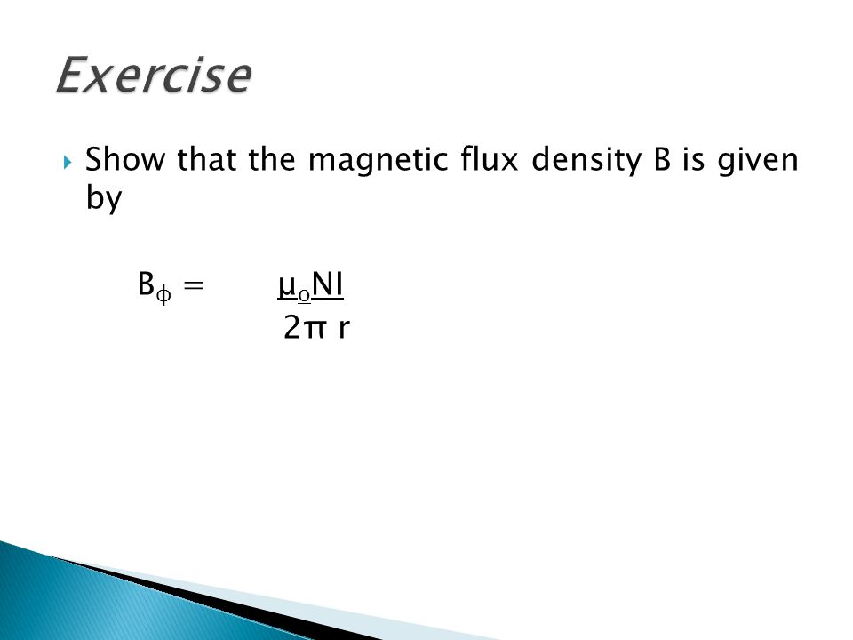 Exercise Show that the magnetic flux density B is given by Bφ = μoNI