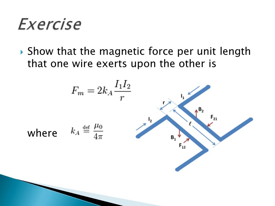 Exercise Show that the magnetic force per unit length that one wire exerts upon the other is where