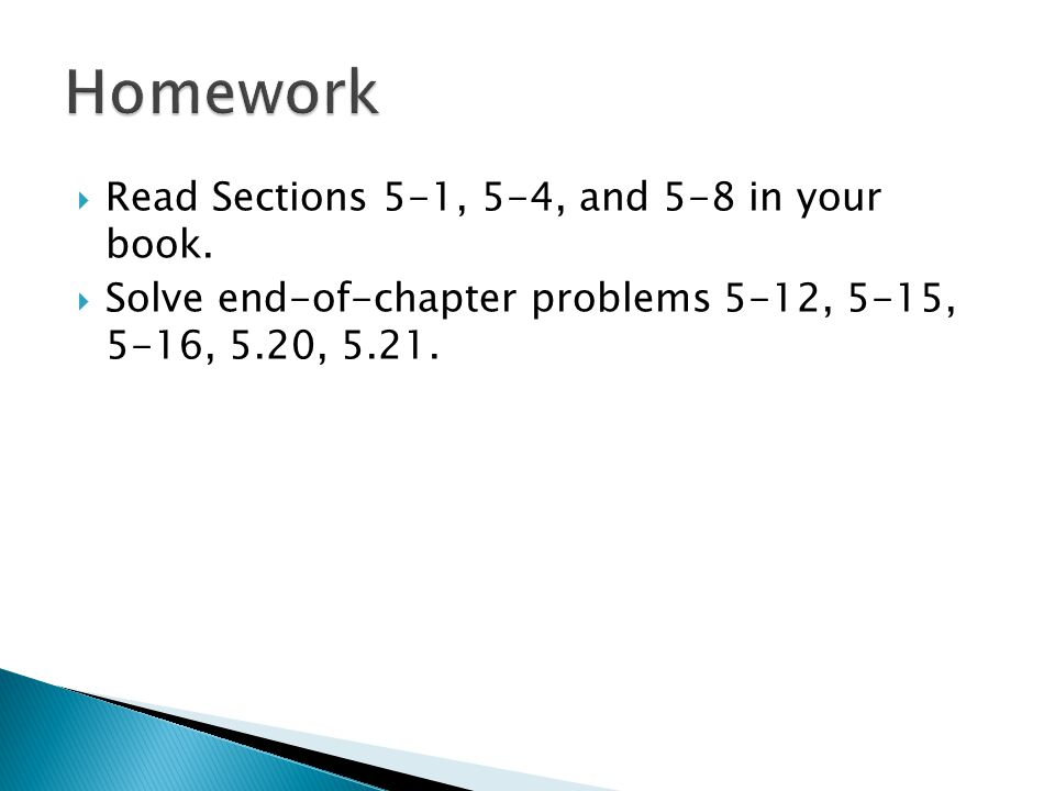 Homework Read Sections 5-1, 5-4, and 5-8 in your book.