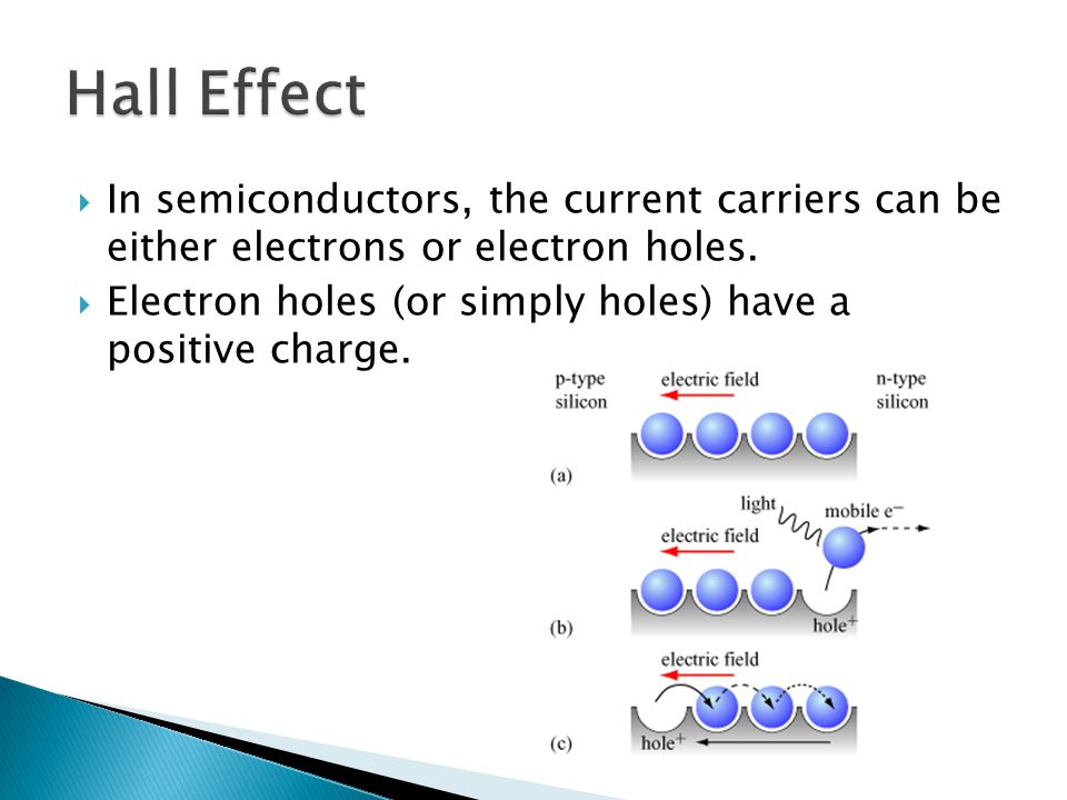 Hall Effect In semiconductors, the current carriers can be either electrons or electron holes.