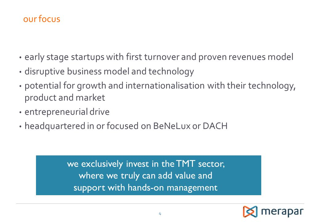 our focus early stage startups with first turnover and proven revenues model. disruptive business model and technology.