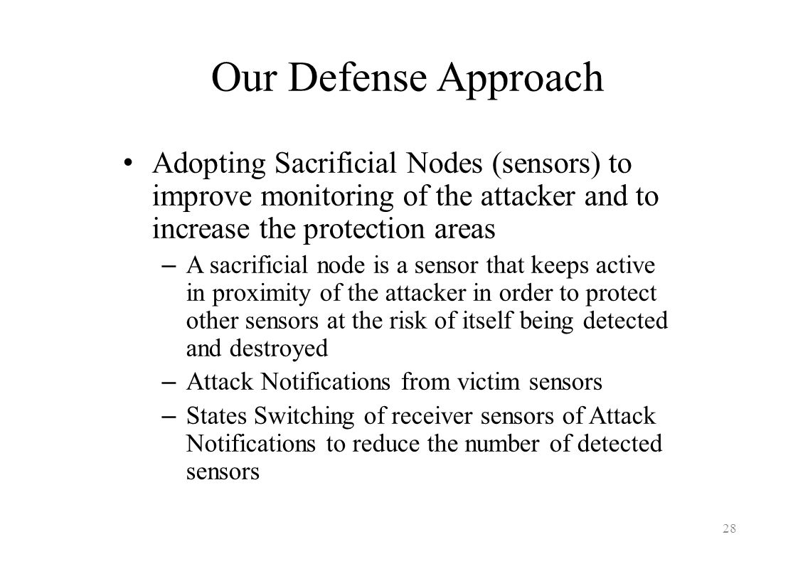 Our Defense Approach Adopting Sacrificial Nodes (sensors) to improve monitoring of the attacker and to increase the protection areas.