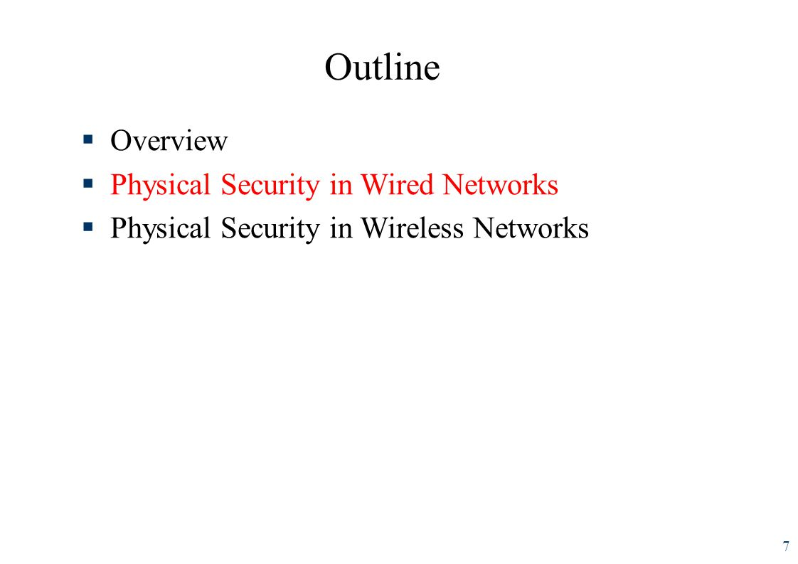 Outline Overview Physical Security in Wired Networks Threats and