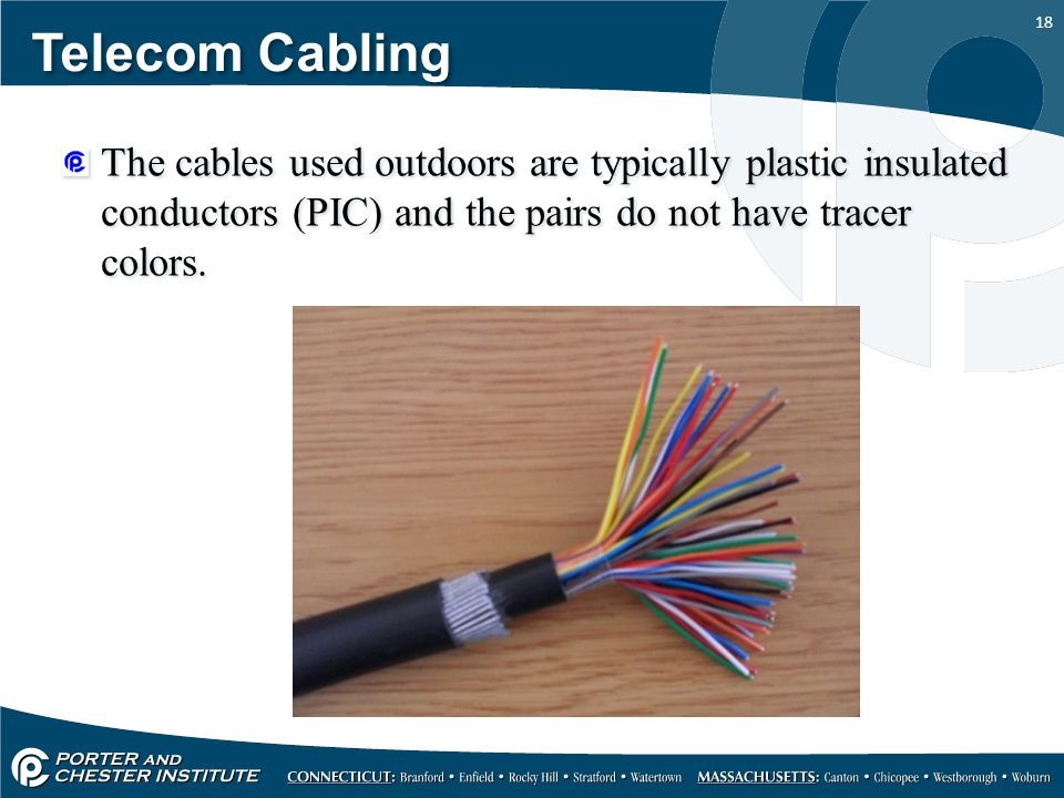 Telecom Cabling The cables used outdoors are typically plastic insulated conductors (PIC) and the pairs do not have tracer colors.