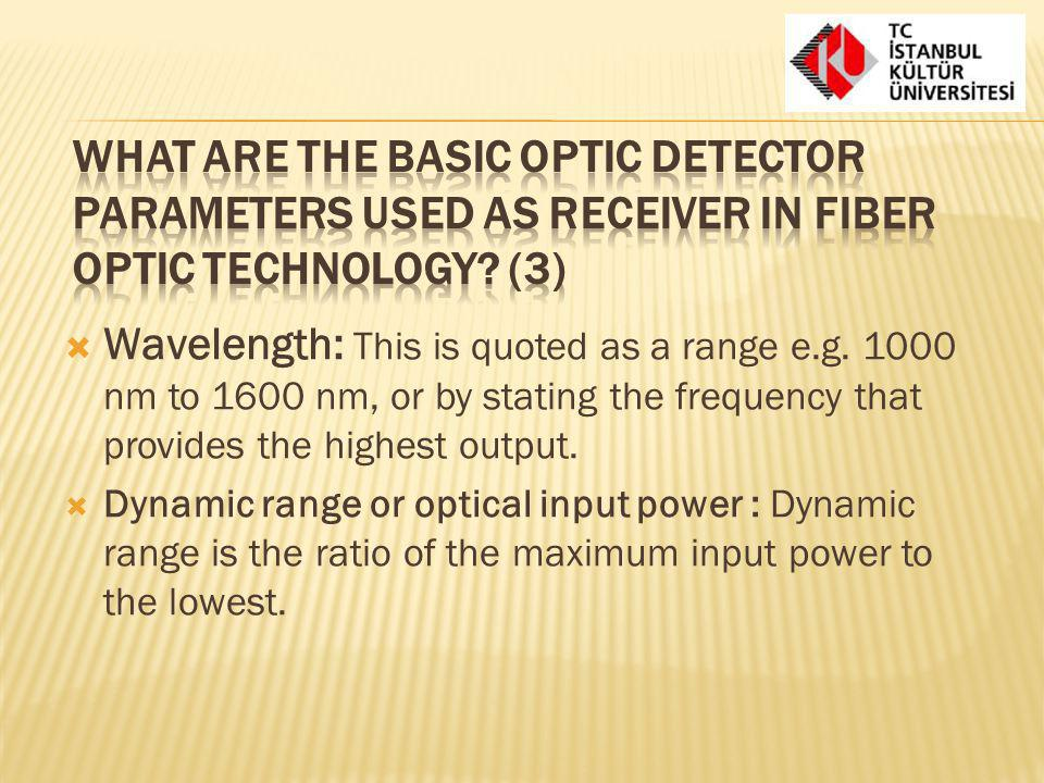 What are the basic optic detector parameters used as receiver in fiber optic technology (3)
