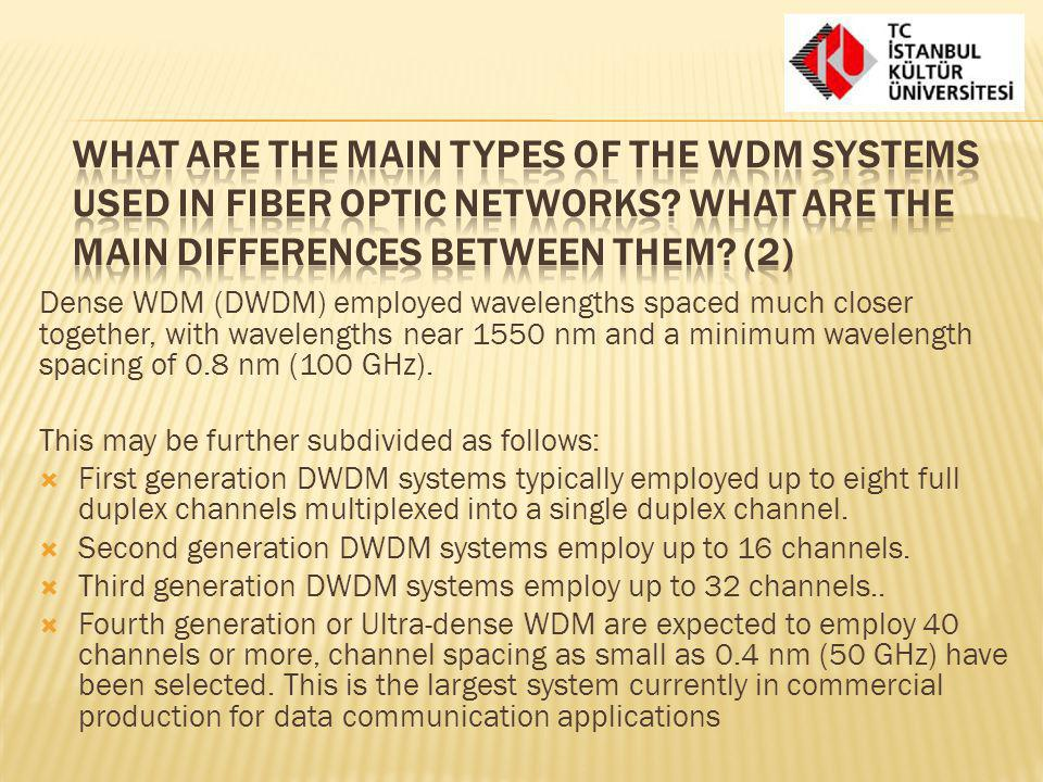 What are the main types of the WDM systems used in fiber optic networks What are the main differences between them (2)