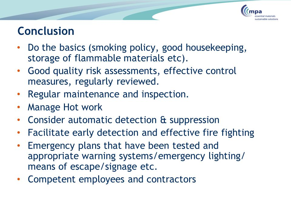 Conclusion Do the basics (smoking policy, good housekeeping, storage of flammable materials etc).