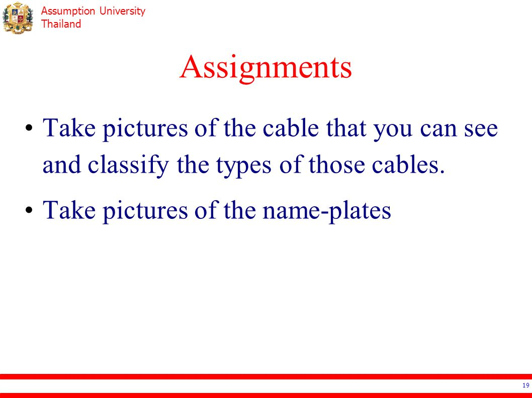 Assignments Take pictures of the cable that you can see and classify the types of those cables.